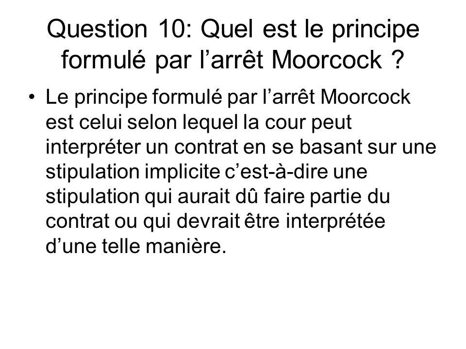 Question 10: Quel est le principe formulé par larrêt Moorcock ? Le principe formulé par larrêt Moorcock est celui selon lequel la cour peut interpréte
