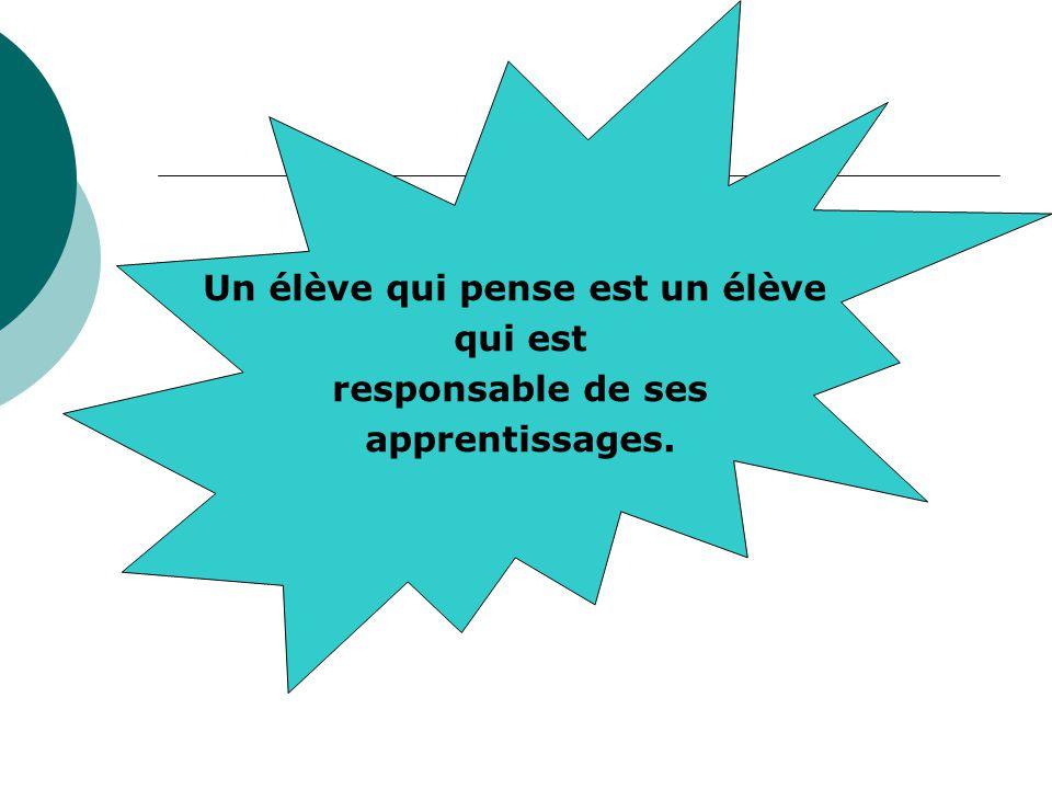 Un élève qui pense est un élève qui est responsable de ses apprentissages.