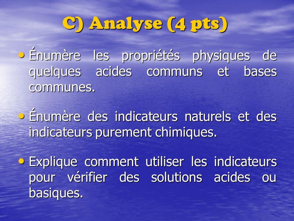 C) Analyse (4 pts) Énumère les propriétés physiques de quelques acides communs et bases communes. Énumère les propriétés physiques de quelques acides