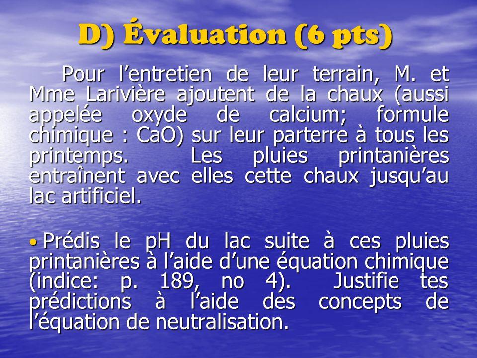 D) Évaluation (6 pts) Pour lentretien de leur terrain, M. et Mme Larivière ajoutent de la chaux (aussi appelée oxyde de calcium; formule chimique : Ca