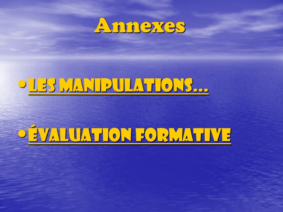 Annexes Les manipulations... Les manipulations... Les manipulations... Les manipulations... Évaluation formative Évaluation formative Évaluation forma