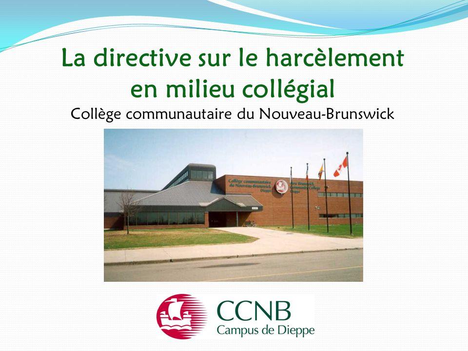 La directive sur le harcèlement en milieu collégial Collège communautaire du Nouveau-Brunswick