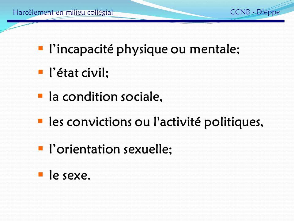 lincapacité physique ou mentale; létat civil; lorientation sexuelle; le sexe. la condition sociale, les convictions ou l'activité politiques, Harcèlem