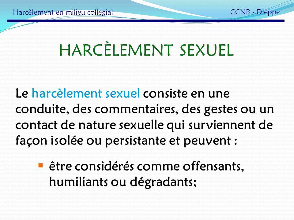 HARCÈLEMENT SEXUEL Le harcèlement sexuel consiste en une conduite, des commentaires, des gestes ou un contact de nature sexuelle qui surviennent de fa