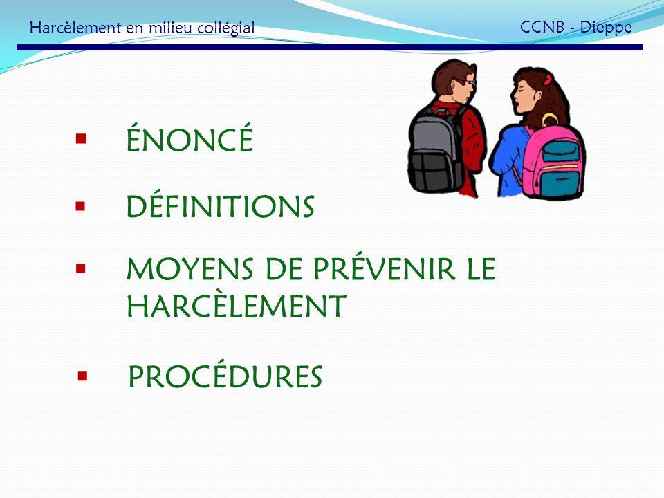 ÉNONCÉ DÉFINITIONS PROCÉDURES MOYENS DE PRÉVENIR LE HARCÈLEMENT Harcèlement en milieu collégial CCNB - Dieppe