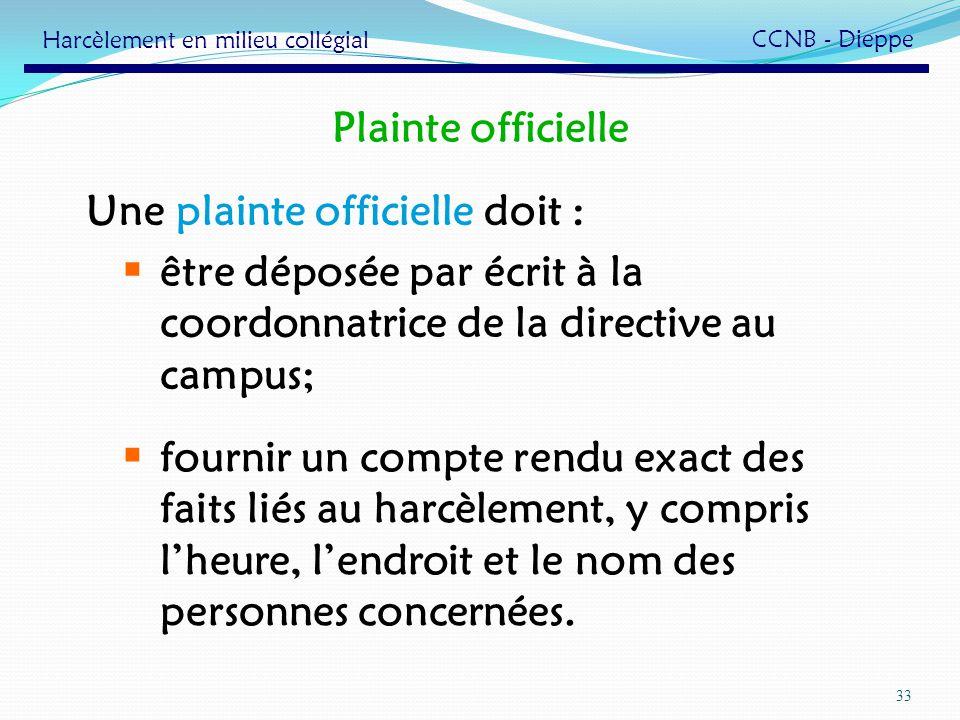 33 Une plainte officielle doit : être déposée par écrit à la coordonnatrice de la directive au campus; fournir un compte rendu exact des faits liés au
