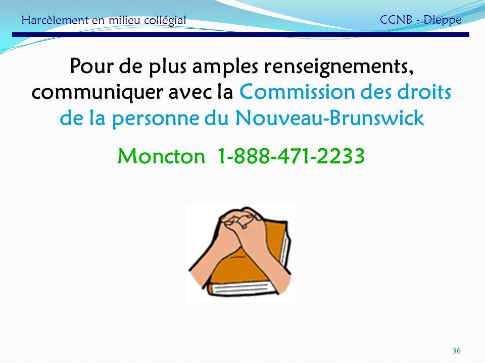 36 Pour de plus amples renseignements, communiquer avec la Commission des droits de la personne du Nouveau-Brunswick Moncton 1-888-471-2233 Harcèlemen