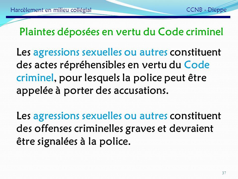 37 Plaintes déposées en vertu du Code criminel Les agressions sexuelles ou autres constituent des actes répréhensibles en vertu du Code criminel, pour