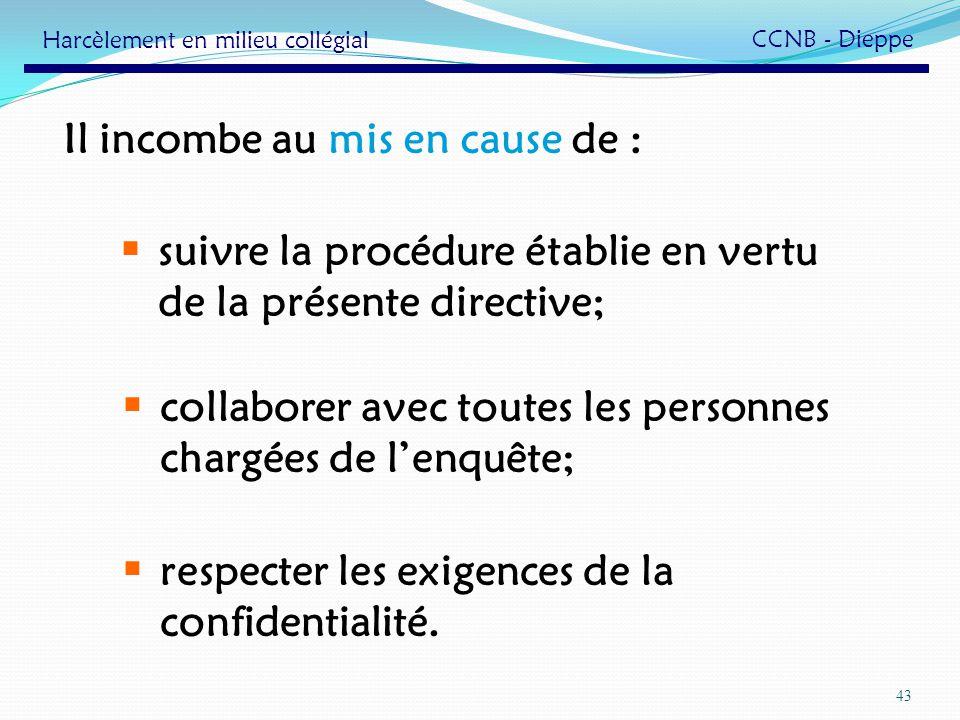 43 Il incombe au mis en cause de : suivre la procédure établie en vertu de la présente directive; collaborer avec toutes les personnes chargées de len