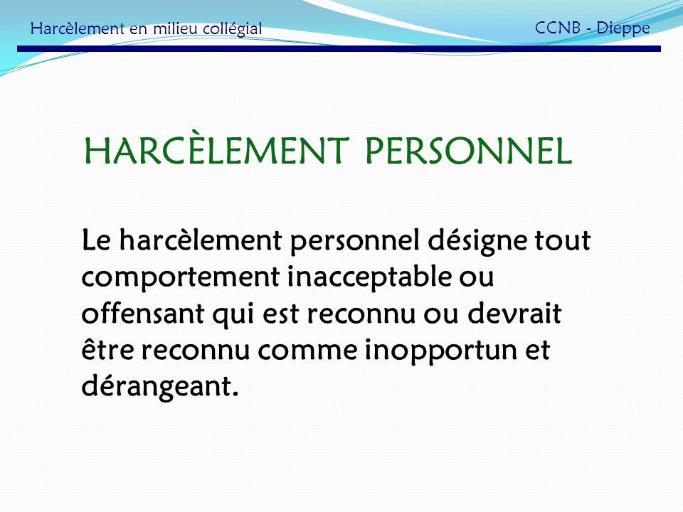 HARCÈLEMENT PERSONNEL Le harcèlement personnel désigne tout comportement inacceptable ou offensant qui est reconnu ou devrait être reconnu comme inopp