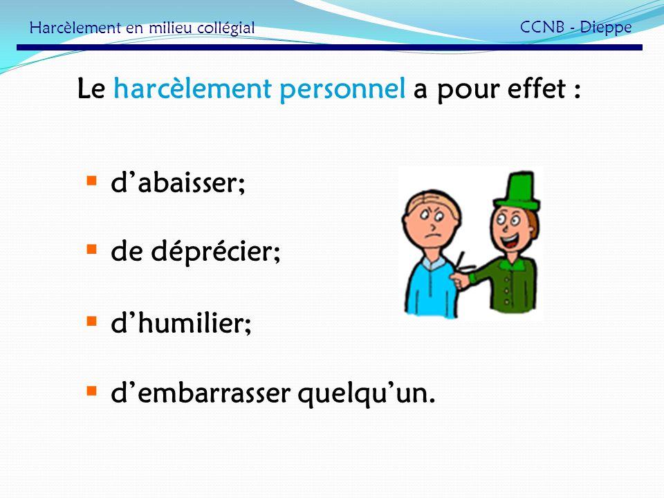 Le harcèlement personnel a pour effet : dabaisser; de déprécier; dhumilier; dembarrasser quelquun. Harcèlement en milieu collégial CCNB - Dieppe