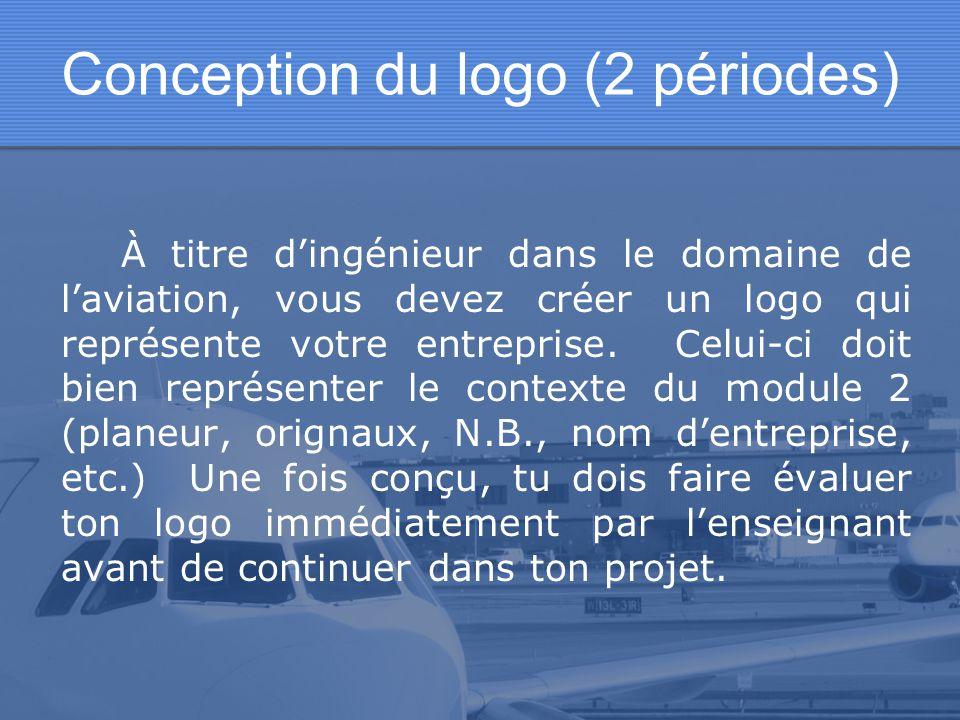 Conception du logo (2 périodes) À titre dingénieur dans le domaine de laviation, vous devez créer un logo qui représente votre entreprise. Celui-ci do