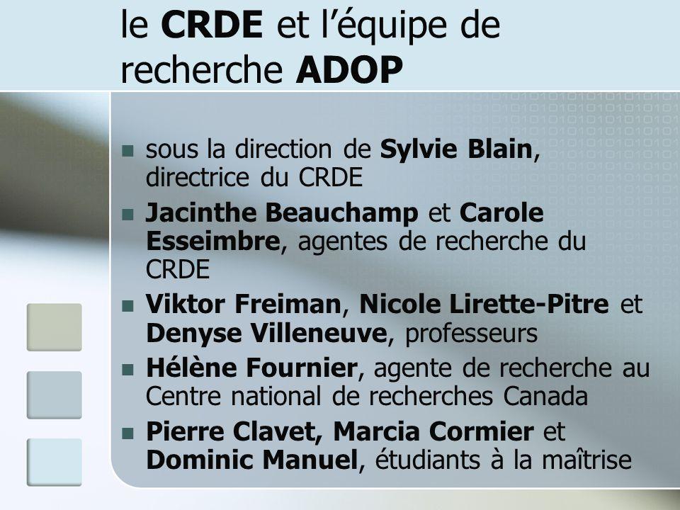 le CRDE et léquipe de recherche ADOP sous la direction de Sylvie Blain, directrice du CRDE Jacinthe Beauchamp et Carole Esseimbre, agentes de recherch