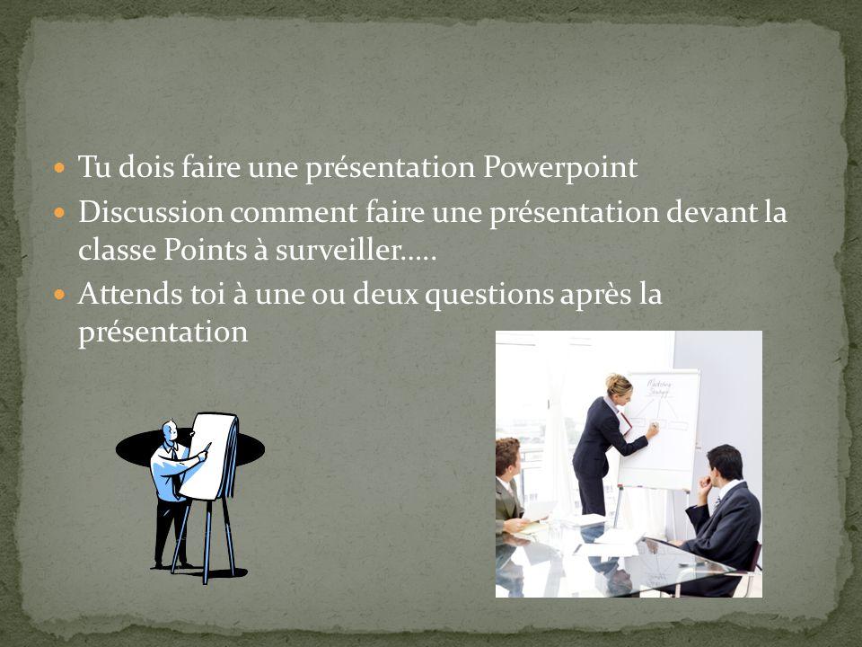 Tu dois faire une présentation Powerpoint Discussion comment faire une présentation devant la classe Points à surveiller….. Attends toi à une ou deux