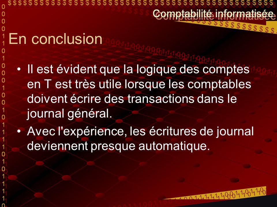 En conclusion Il est évident que la logique des comptes en T est très utile lorsque les comptables doivent écrire des transactions dans le journal gén