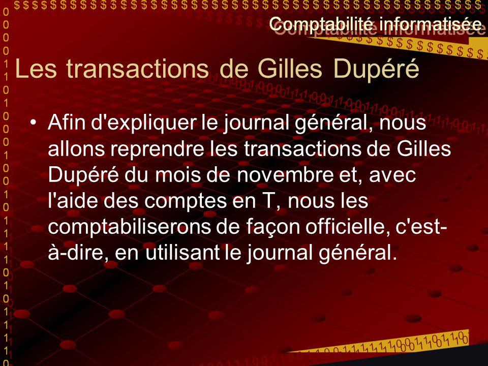 Les transactions de Gilles Dupéré Afin d'expliquer le journal général, nous allons reprendre les transactions de Gilles Dupéré du mois de novembre et,