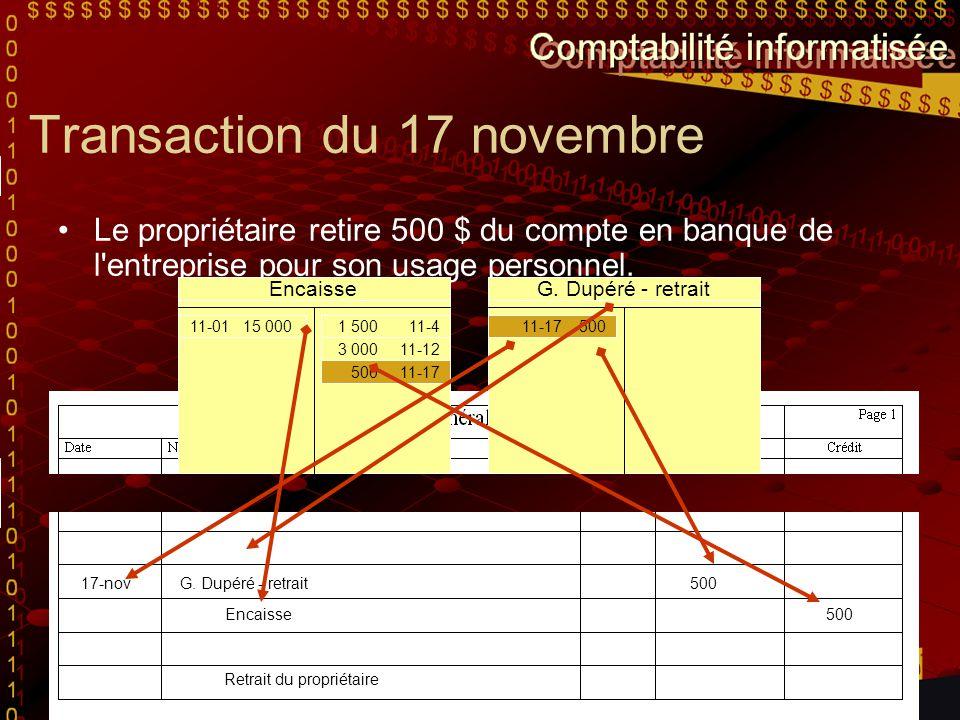 Transaction du 17 novembre Le propriétaire retire 500 $ du compte en banque de l'entreprise pour son usage personnel. Pour nous aider à écrire cette t