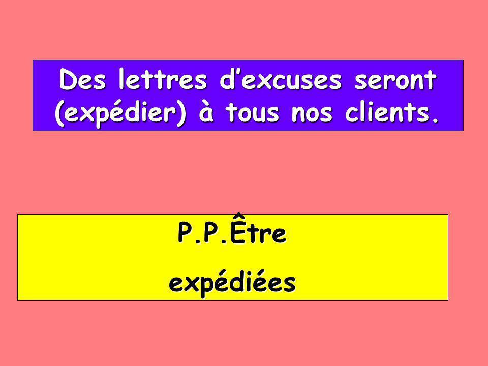 Des lettres dexcuses seront (expédier) à tous nos clients. Des lettres dexcuses seront (expédier) à tous nos clients. P.P.Être expédiées
