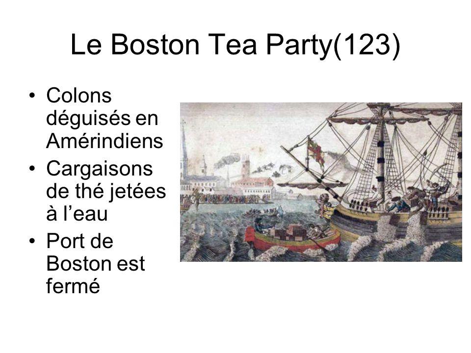 Raisons de lindépendance américaine (122-123) Colons américains furieux de ne pas être consultés Boycott des produits de lAngleterre –Slogan: « No tax