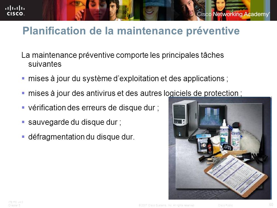 ITE PC v4.0 Chapter 5 60 © 2007 Cisco Systems, Inc. All rights reserved.Cisco Public Planification de la maintenance préventive La maintenance prévent