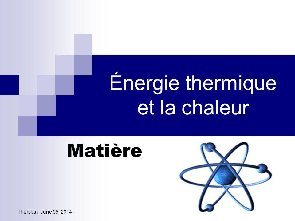 Thursday, June 05, 2014 Énergie thermique et la chaleur Matière