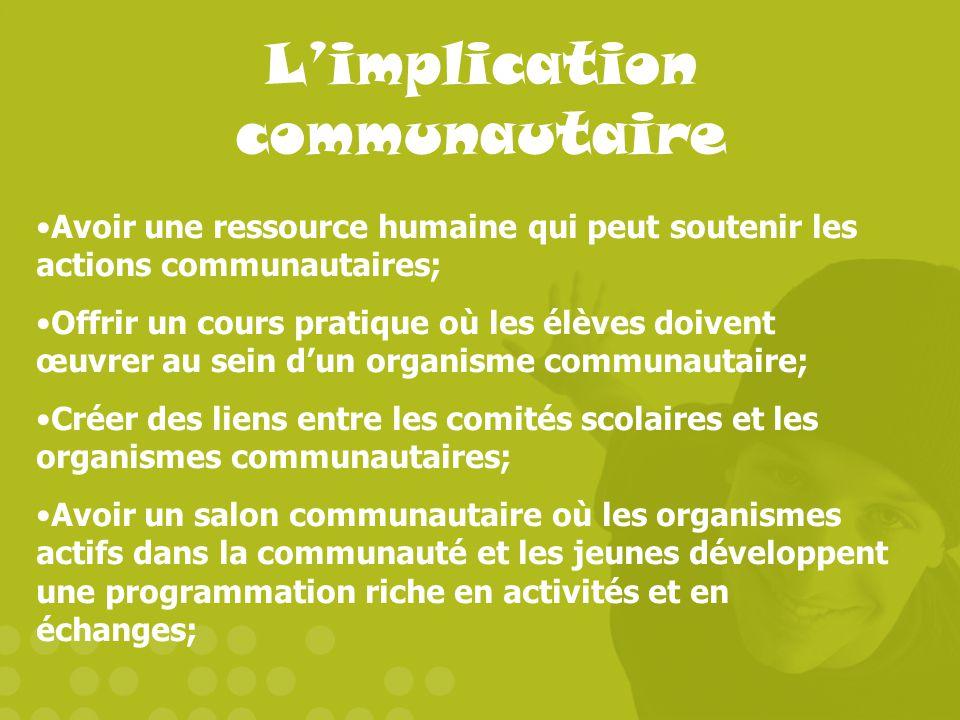 Limplication communautaire Avoir une ressource humaine qui peut soutenir les actions communautaires; Offrir un cours pratique où les élèves doivent œu