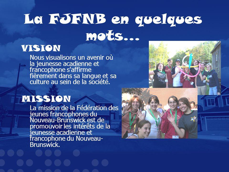 La FJFNB en quelques mots… VISION Nous visualisons un avenir où la jeunesse acadienne et francophone s'affirme fièrement dans sa langue et sa culture