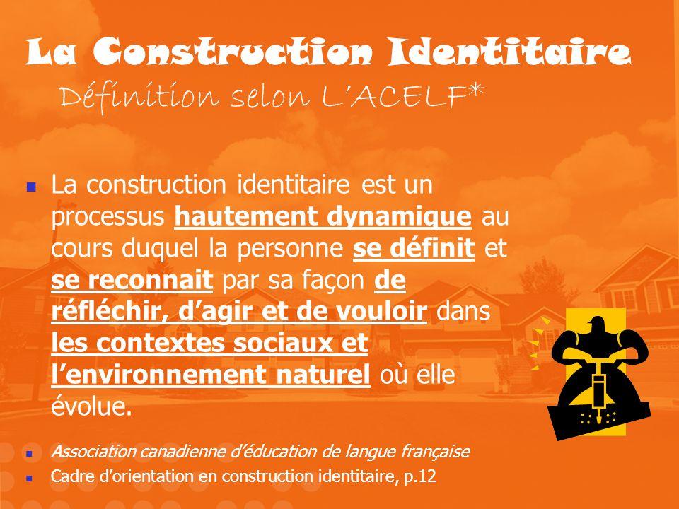 La Construction Identitaire Définition selon LACELF* La construction identitaire est un processus hautement dynamique au cours duquel la personne se d