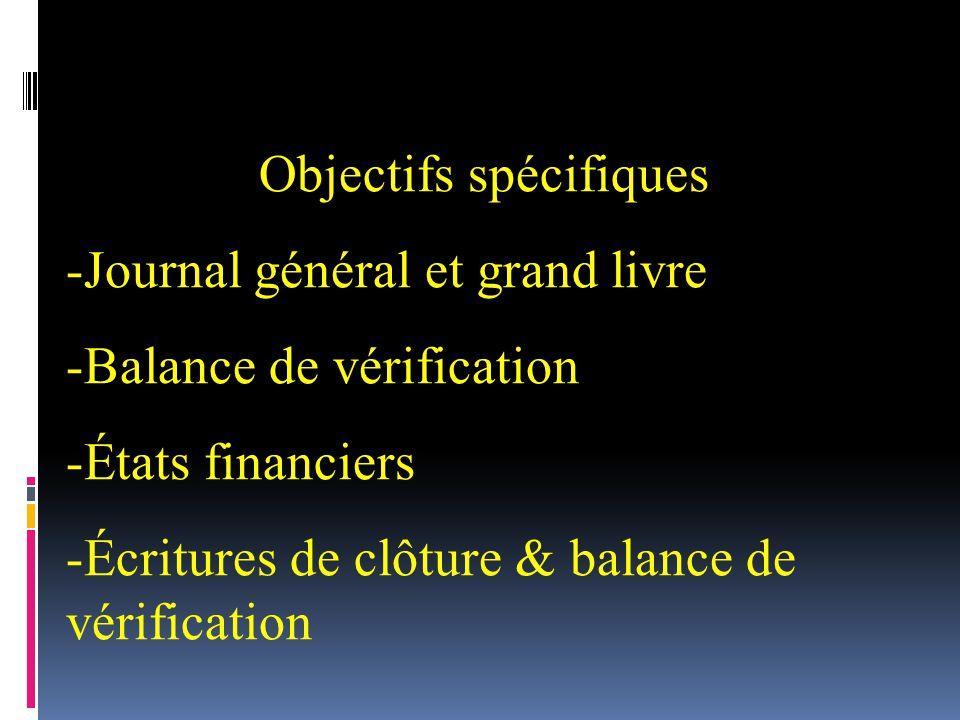 Objectifs spécifiques -Journal général et grand livre -Balance de vérification -États financiers -Écritures de clôture & balance de vérification