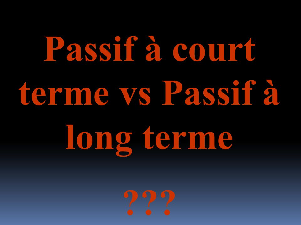Passif à court terme vs Passif à long terme