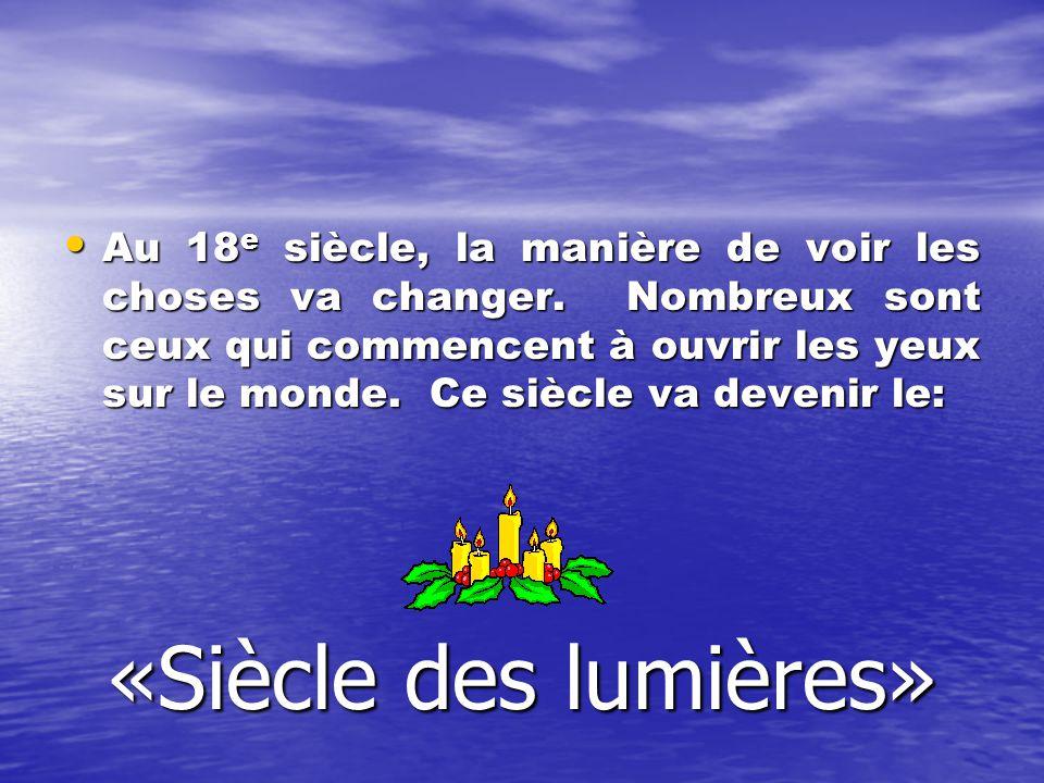 En France, au cours du règne de Louis XV et de Louis XVI, des écrivains et savants français répandent des idées nouvelles.
