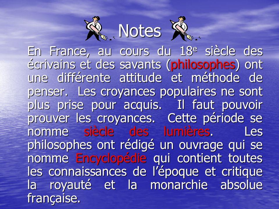 Notes En France, au cours du 18 e siècle des écrivains et des savants (philosophes) ont une différente attitude et méthode de penser. Les croyances po