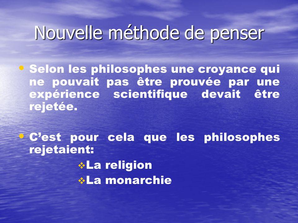 Nouvelle méthode de penser Selon les philosophes une croyance qui ne pouvait pas être prouvée par une expérience scientifique devait être rejetée. Ces