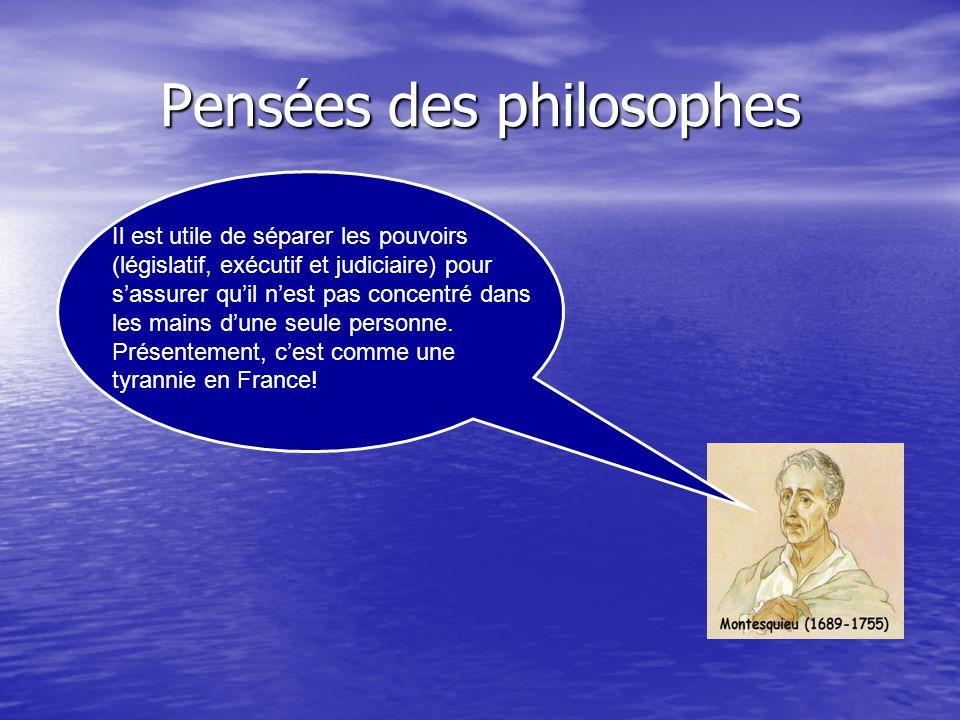 Pensées des philosophes Il est utile de séparer les pouvoirs (législatif, exécutif et judiciaire) pour sassurer quil nest pas concentré dans les mains