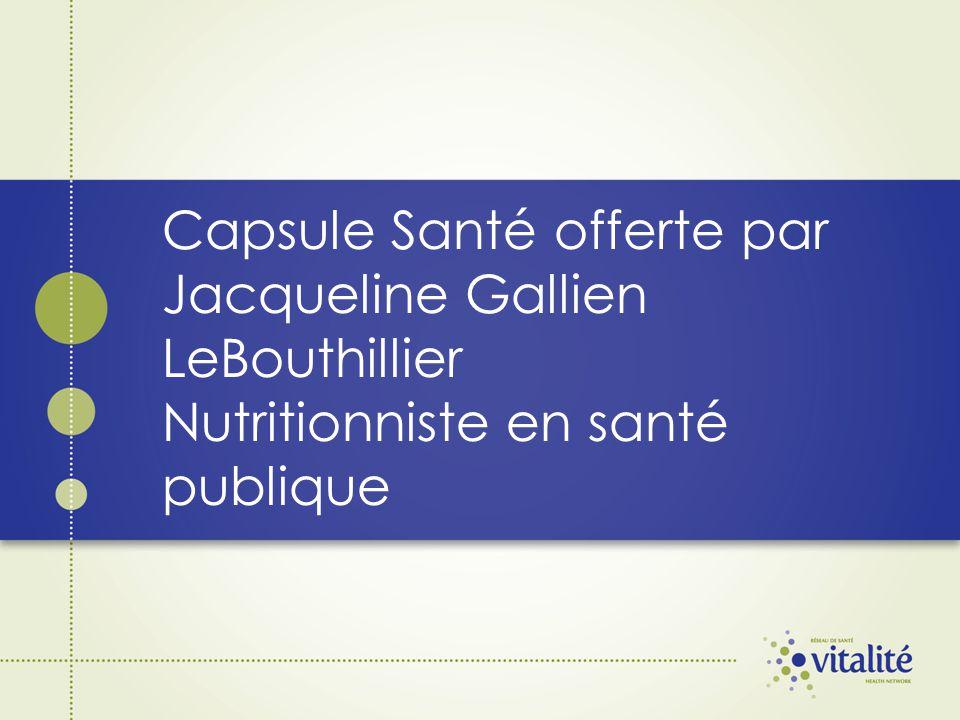 Capsule Santé offerte par Jacqueline Gallien LeBouthillier Nutritionniste en santé publique