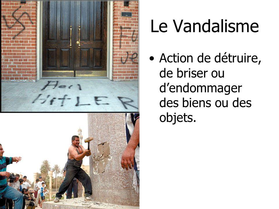Le Vandalisme Action de détruire, de briser ou dendommager des biens ou des objets.