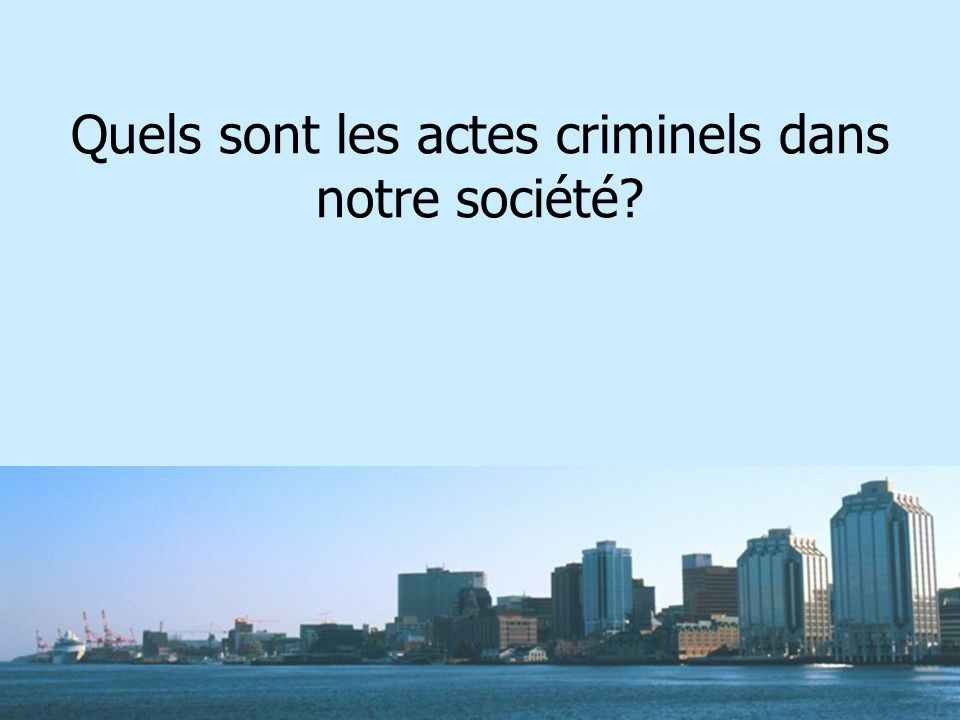 Quels sont les actes criminels dans notre société