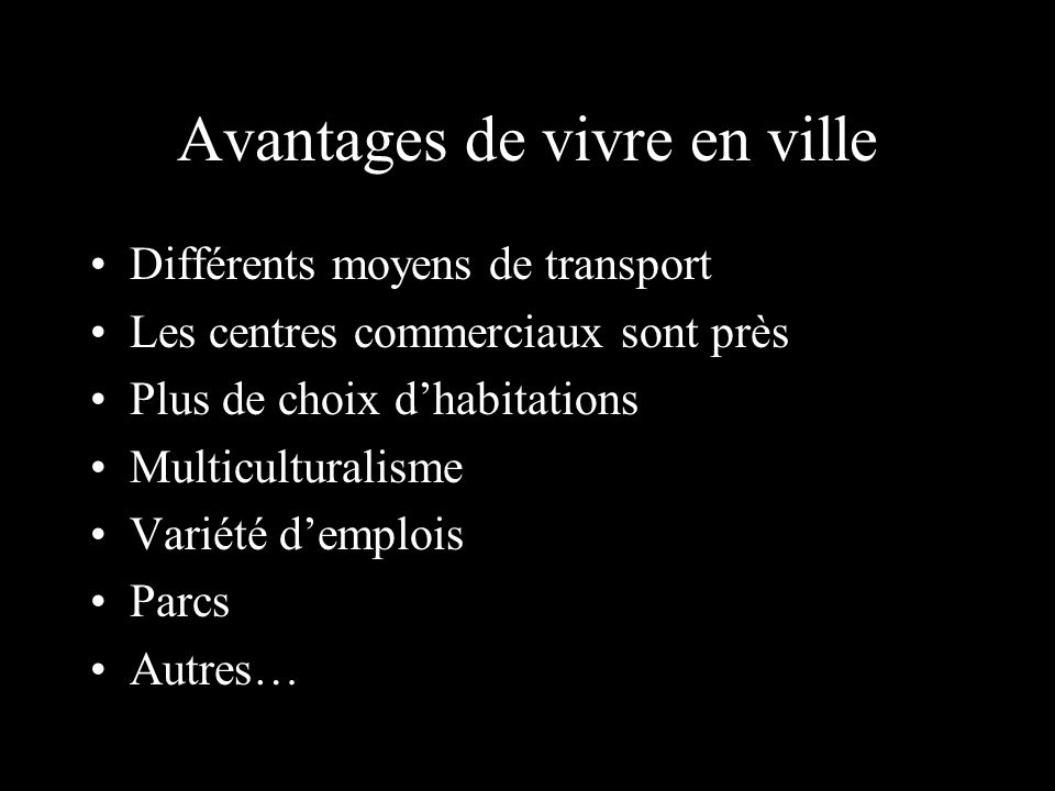 Avantages de vivre en ville Différents moyens de transport Les centres commerciaux sont près Plus de choix dhabitations Multiculturalisme Variété demp