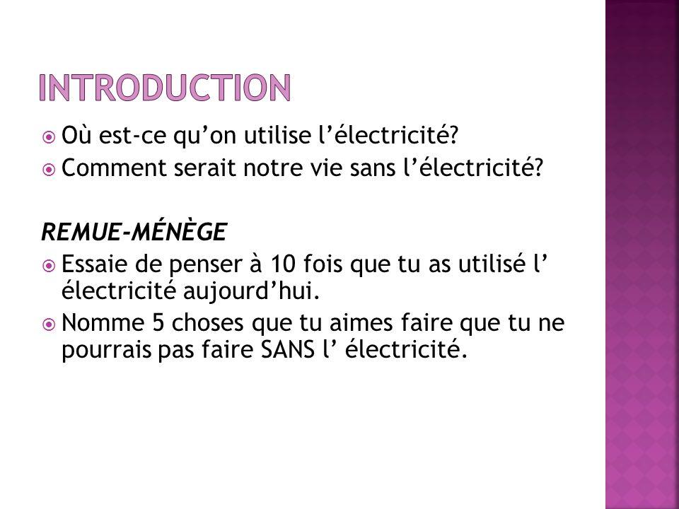 Où est-ce quon utilise lélectricité? Comment serait notre vie sans lélectricité? REMUE-MÉNÈGE Essaie de penser à 10 fois que tu as utilisé l électrici