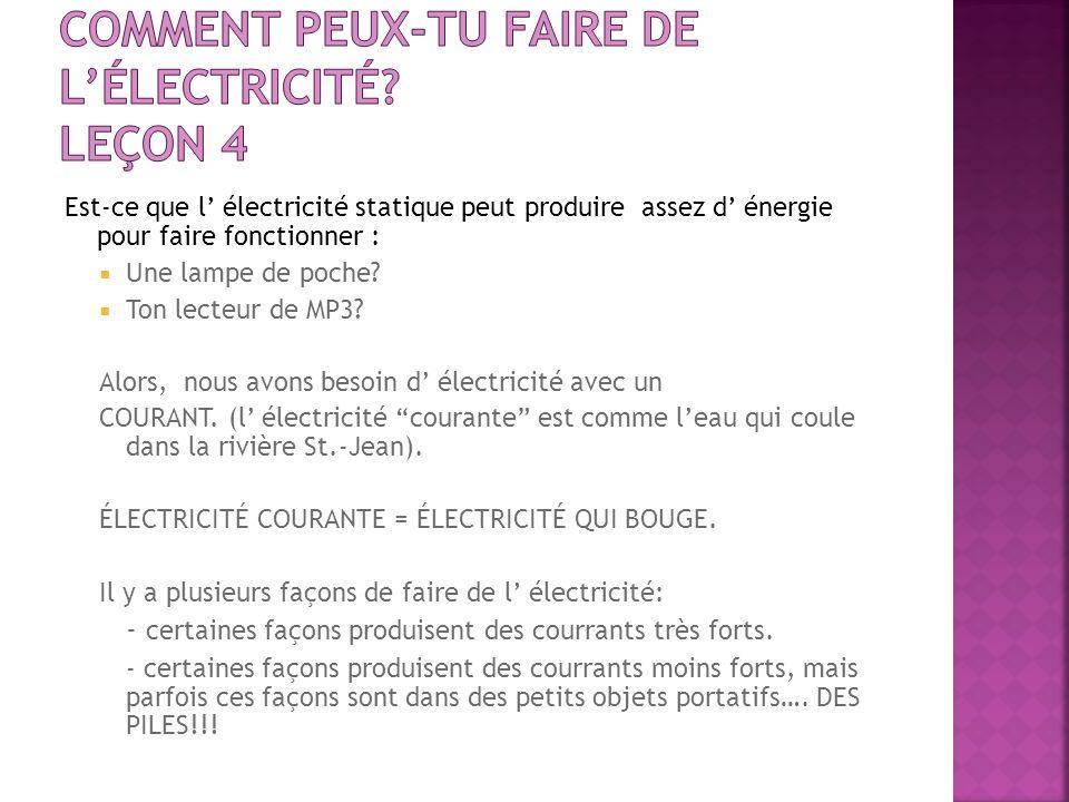Est-ce que l électricité statique peut produire assez d énergie pour faire fonctionner : Une lampe de poche? Ton lecteur de MP3? Alors, nous avons bes