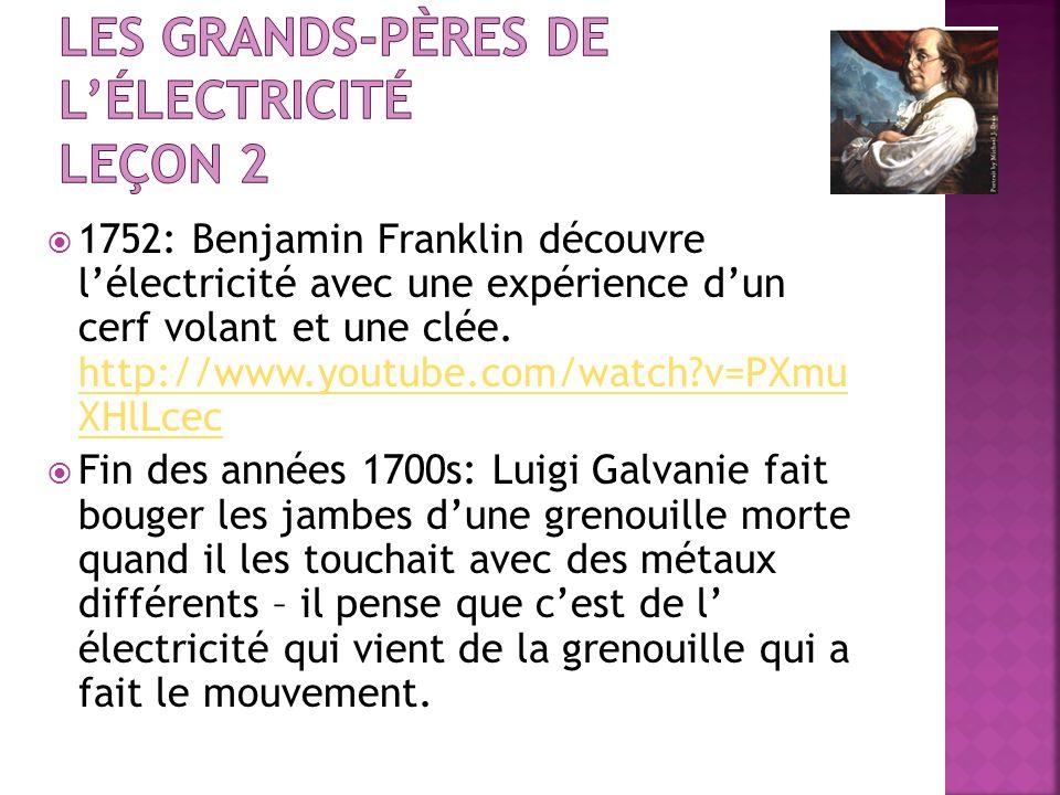 1752: Benjamin Franklin découvre lélectricité avec une expérience dun cerf volant et une clée. http://www.youtube.com/watch?v=PXmu XHlLcec http://www.