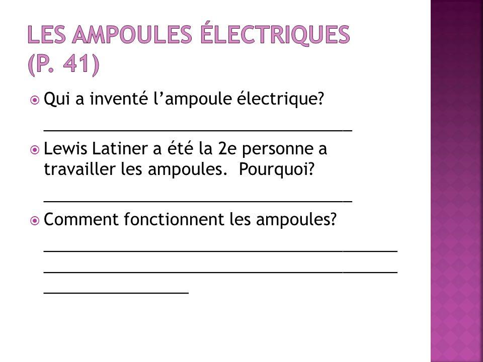 Qui a inventé lampoule électrique? __________________________________ Lewis Latiner a été la 2e personne a travailler les ampoules. Pourquoi? ________