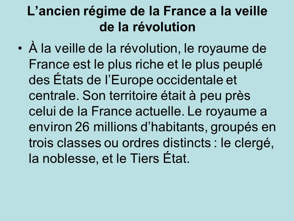 Lancien régime de la France a la veille de la révolution À la veille de la révolution, le royaume de France est le plus riche et le plus peuplé des Ét