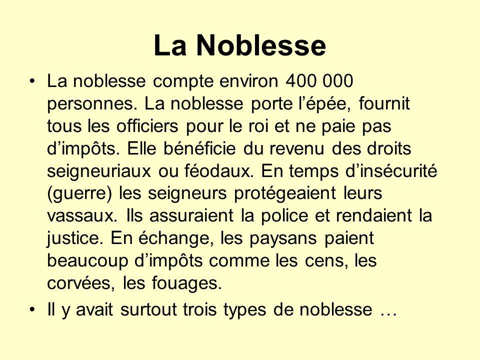 La Noblesse La noblesse compte environ 400 000 personnes. La noblesse porte lépée, fournit tous les officiers pour le roi et ne paie pas dimpôts. Elle