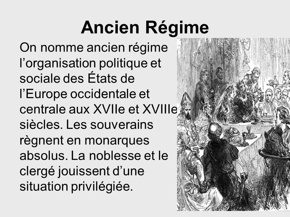 Ancien Régime On nomme ancien régime lorganisation politique et sociale des États de lEurope occidentale et centrale aux XVIIe et XVIIIe siècles. Les