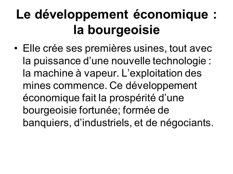 Le développement économique : la bourgeoisie Elle crée ses premières usines, tout avec la puissance dune nouvelle technologie : la machine à vapeur. L
