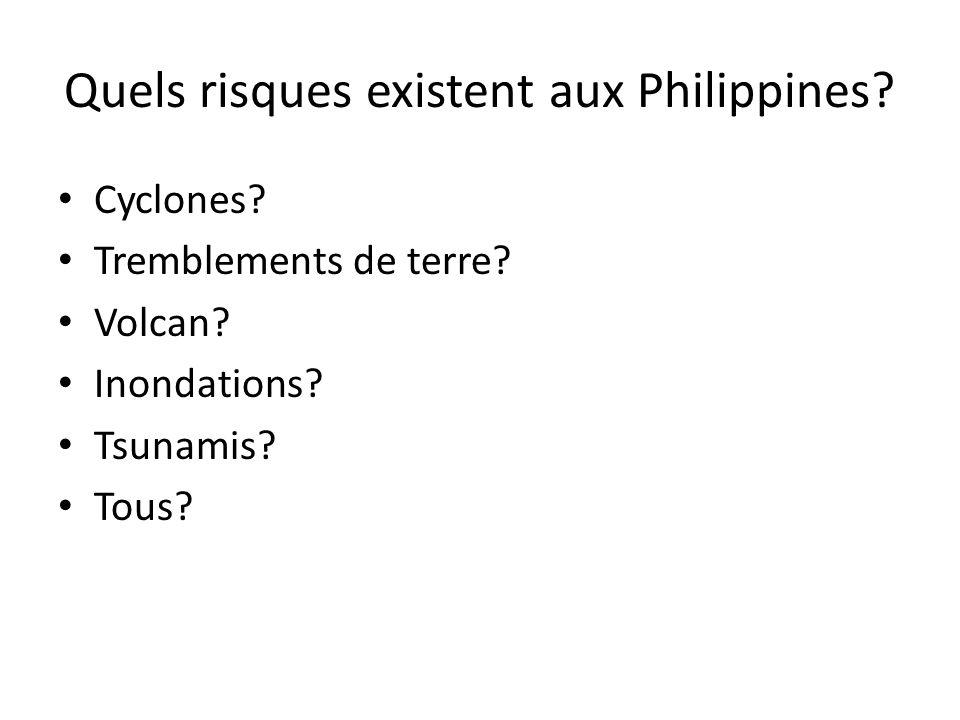 Quels risques existent aux Philippines? Cyclones? Tremblements de terre? Volcan? Inondations? Tsunamis? Tous?
