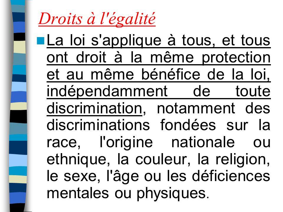Droits à l'égalité La loi s'applique à tous, et tous ont droit à la même protection et au même bénéfice de la loi, indépendamment de toute discriminat