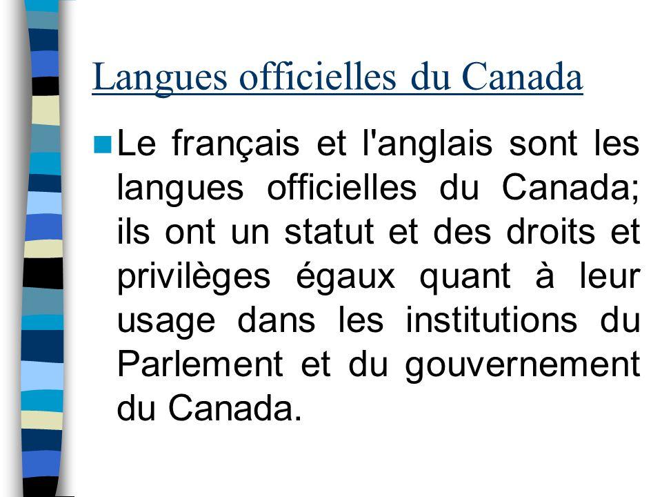 Langues officielles du Canada Le français et l'anglais sont les langues officielles du Canada; ils ont un statut et des droits et privilèges égaux qua