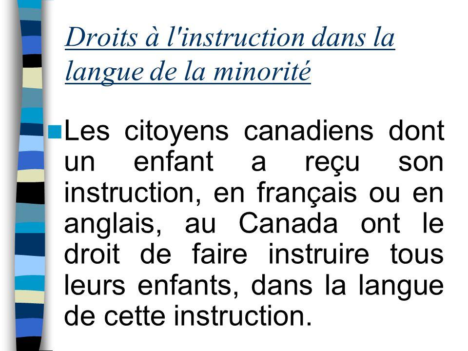 Droits à l'instruction dans la langue de la minorité Les citoyens canadiens dont un enfant a reçu son instruction, en français ou en anglais, au Canad